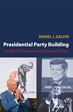 Book Cover: Presidential Party Building by Daniel Galvin